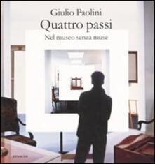 Quattro passi. Nel museo senza muse - Giulio Paolini - copertina