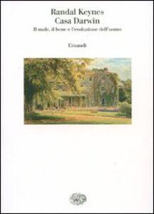 Foto Cover di Casa Darwin. Il male, il bene e l'evoluzione dell'uomo, Libro di Randal Keynes, edito da Einaudi