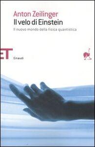 Foto Cover di Il velo di Einstein. Il nuovo mondo della fisica quantistica, Libro di Anton Zeilinger, edito da Einaudi