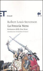 Foto Cover di La Freccia Nera. Romanzo delle Due ROse, Libro di Robert L. Stevenson, edito da Einaudi