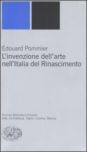 L' invenzione dell'arte nell'Italia del Rinascimento - Édouard Pommier - copertina