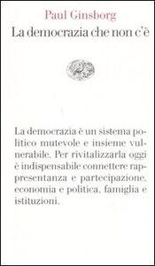 Foto Cover di La democrazia che non c'è, Libro di Paul Ginsborg, edito da Einaudi