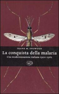 Libro La conquista della malaria. Una modernizzazione italiana 1900-1962 Frank M. Snowden