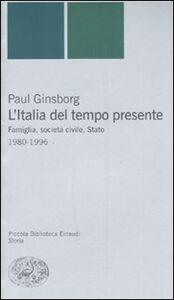 Libro L' Italia del tempo presente. Famiglia, società civile, Stato 1980-1996 Paul Ginsborg