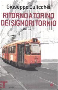 Foto Cover di Ritorno a Torino dei signori Tornio. Atto unico, Libro di Giuseppe Culicchia, edito da Einaudi
