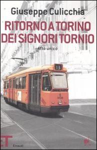 Libro Ritorno a Torino dei signori Tornio. Atto unico Giuseppe Culicchia