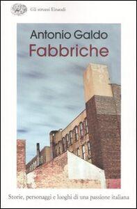 Libro Fabbriche. Storie, personaggi e luoghi di una passione italiana Antonio Galdo