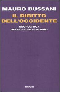 Libro Il diritto dell'Occidente. Geopolitica delle regole globali Mauro Bussani