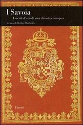 I Savoia. I secoli d'oro di una dinastia europea