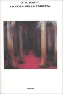 Foto Cover di La Cosa nella foresta e altri racconti, Libro di Antonia Susan Byatt, edito da Einaudi