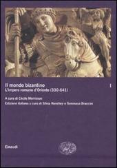 Il mondo bizantino. Vol. 1: L'impero romano d'Oriente (330-641).