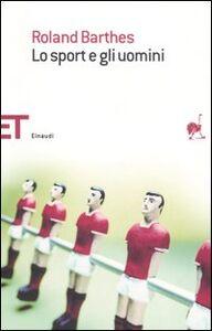 Libro Lo sport e gli uomini Roland Barthes