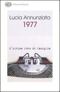 Foto Cover di 1977. L'ultima foto di famiglia, Libro di Lucia Annunziata, edito da Einaudi