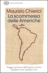 Libro La scommessa delle Americhe. Viaggio nel futuro dell'America Latina: bandiere rosse, bandiere rosa Maurizio Chierici