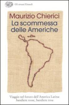 La scommessa delle Americhe. Viaggio nel futuro dellAmerica Latina: bandiere rosse, bandiere rosa.pdf