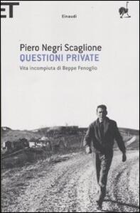 Questioni private. Vita incompiuta di Beppe Fenoglio - Piero Negri Scaglione - copertina
