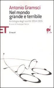 Foto Cover di Nel mondo grande e terribile. Antologia degli scritti 1914-1935, Libro di Antonio Gramsci, edito da Einaudi