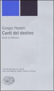 Libro Canti sul destino. Studi su Brahms Giorgio Pestelli