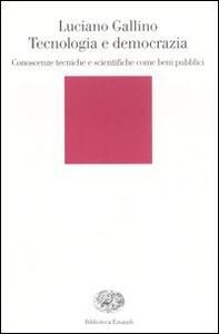 Tecnologia e democrazia. Conoscenze tecniche e scientifiche come beni pubblici - Luciano Gallino - copertina
