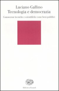 Libro Tecnologia e democrazia. Conoscenze tecniche e scientifiche come beni pubblici Luciano Gallino