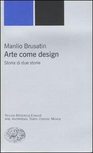 Libro Arte come design. Storia di due storie Manlio Brusatin