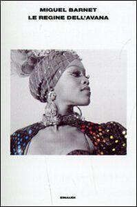 Foto Cover di Le regine dell'Avana, Libro di Miguel Barnet, edito da Einaudi