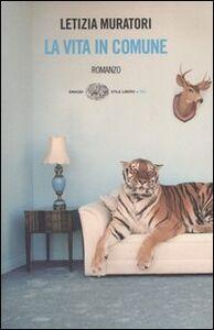 Foto Cover di La vita in comune, Libro di Letizia Muratori, edito da Einaudi
