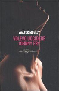 Libro Volevo uccidere Johnny Fry Walter Mosley