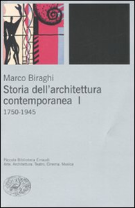 Libro Storia dell'architettura contemporanea. Vol. 1: 1750-1945. Marco Biraghi