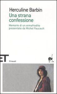 Foto Cover di Una strana confessione. Memorie di un ermafrodito presentate da Michel Foucault, Libro di Herculine Barbin, edito da Einaudi