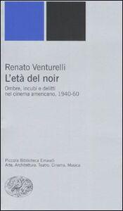 Libro L' età del noir. Ombre, incubi e delitti nel cinema americano, 1940-60 Renato Venturelli