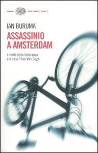 Assassinio a Amsterdam. I limiti della tolleranza e il caso di Theo Van Gogh - Ian Buruma - copertina