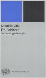 Foto Cover di Dell'abitare. Corpi spazi oggetti immagini, Libro di Maurizio Vitta, edito da Einaudi