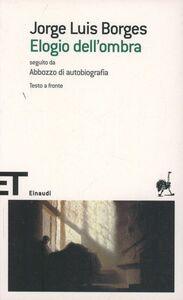 Libro Elogio dell'ombra. Seguito da Abbozzo di autobiografia Jorge L. Borges
