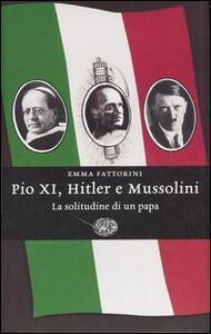 Pio XI, Hitler e Mussolini. La solitudine di un papa - Emma Fattorini - copertina