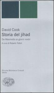 Libro Storia del jihad. Da Maometto ai giorni nostri David Cook