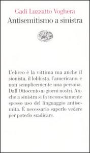 Libro Antisemiti a sinistra Gadi Luzzatto Voghera