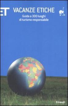 Vacanze etiche. Guida a 300 luoghi di turismo responsabile - copertina