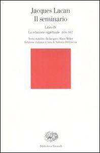 Foto Cover di Il seminario. Libro IV. La relazione oggettuale 1956-1957, Libro di Jacques Lacan, edito da Einaudi