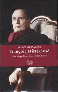 Libro François Mitterrand. Una biografia politica e intellettuale Marco Gervasoni
