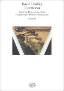 Incertezza. Einstein, Heisenberg, Bohr e il principio di indeterminazione - David Lindley - copertina