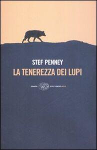 Foto Cover di La tenerezza dei lupi, Libro di Stef Penney, edito da Einaudi