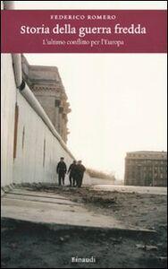 Libro Storia della guerra fredda. L'ultimo conflitto per l'Europa Federico Romero