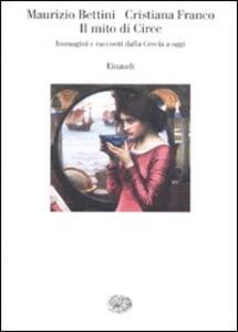 Il mito di Circe. Immagini e racconti dalla Grecia a oggi - Maurizio Bettini,Cristiana Franco - copertina