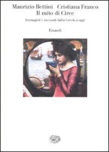 Libro Il mito di Circe. Immagini e racconti dalla Grecia a oggi Maurizio Bettini , Cristiana Franco