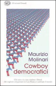 Libro Cowboy democratici. Chi sono e in cosa credono i liberal che vogliono conquistare la Casa Bianca e cambiare il mondo Maurizio Molinari