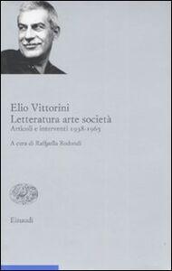 Libro Letteratura arte società. Articoli e interventi 1938-1965. Vol. 2 Elio Vittorini