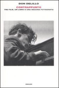 Libro Contrappunto. Tre film, un libro e una vecchia fotografia Don DeLillo
