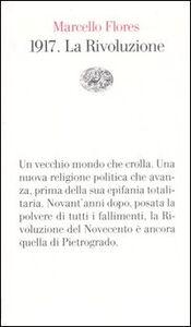 Foto Cover di 1917. La Rivoluzione, Libro di Marcello Flores, edito da Einaudi