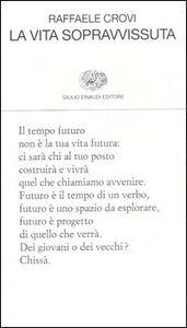 Foto Cover di La vita sopravissuta, Libro di Raffaele Crovi, edito da Einaudi